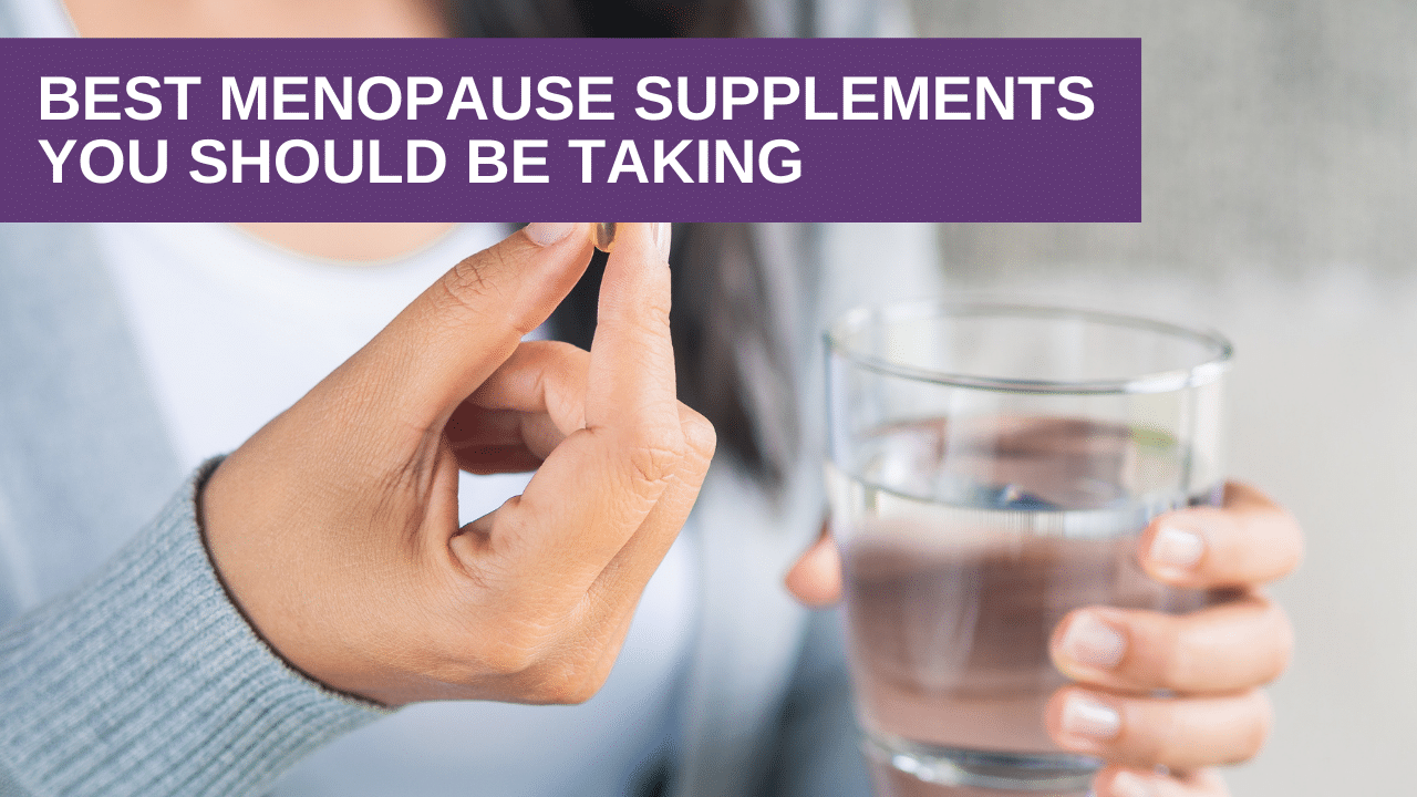 The BEST Menopause Supplements You Should Be Taking