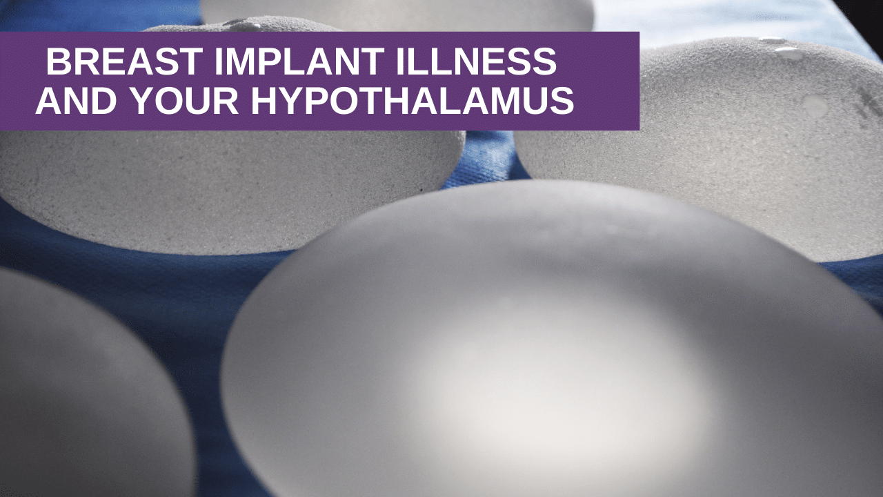Breast Implant Illness and Your Hypothalamus