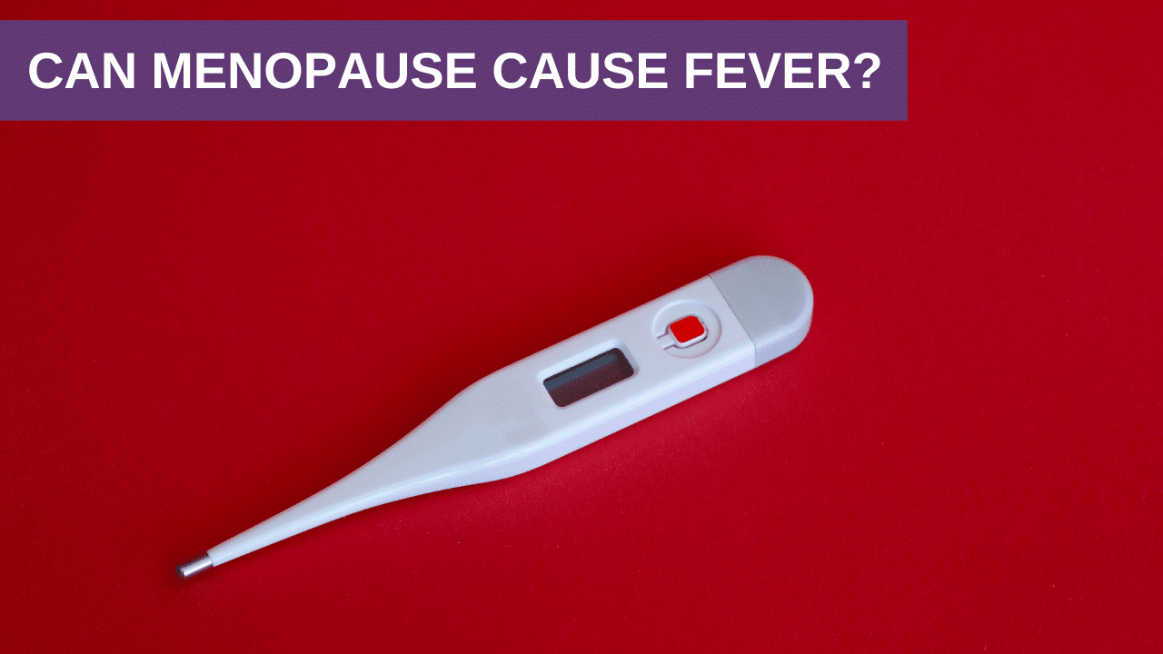 Can Menopause Cause Fever? Know the Symptoms & What You Can Do!