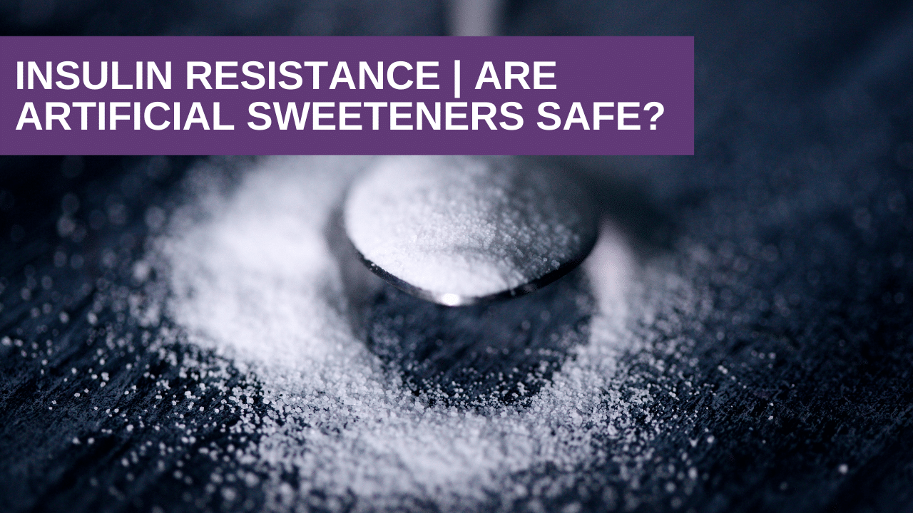 Are Artificial Sweeteners Safe? | Insulin Resistance