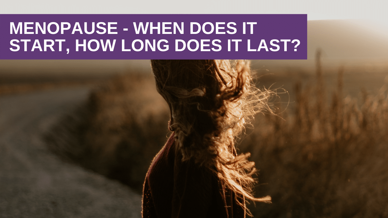 Menopause – When Does It Start, How Long Does It Last?