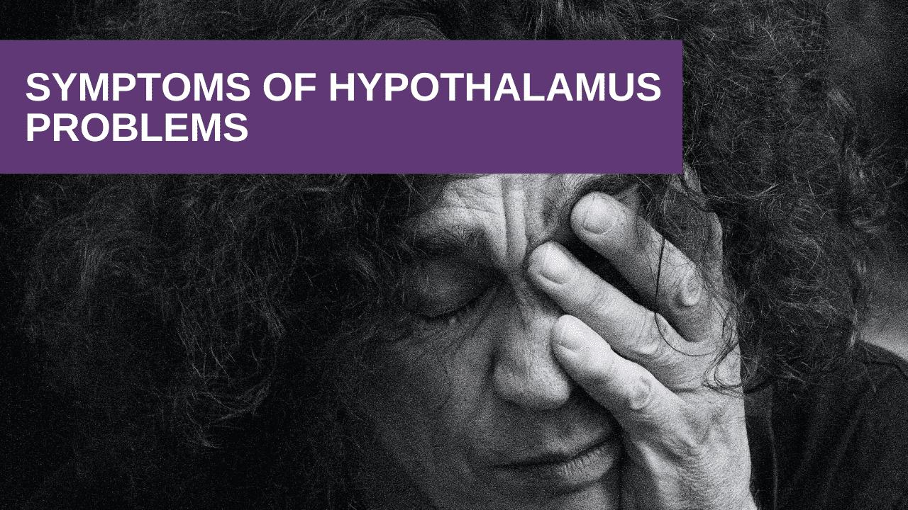 Symptoms of hypothalamus problems