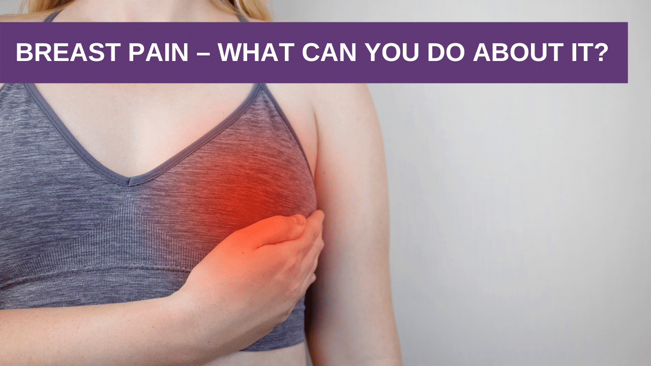 Breast Pain – What Can You Do About It?