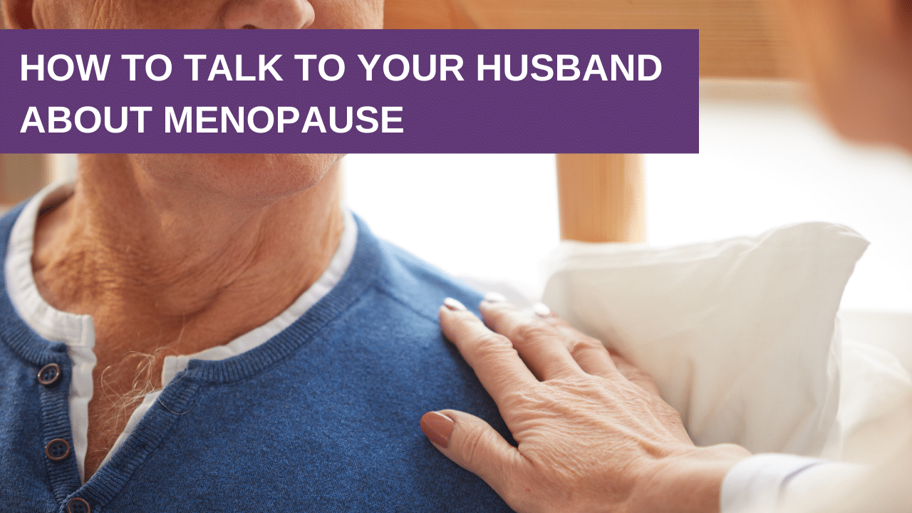 How to Talk to Your Husband About Menopause