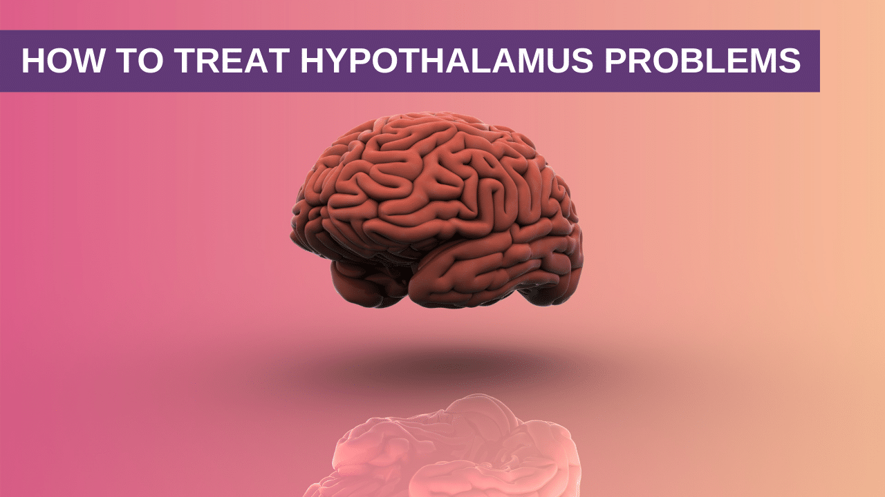 How to Treat Hypothalamus Problems