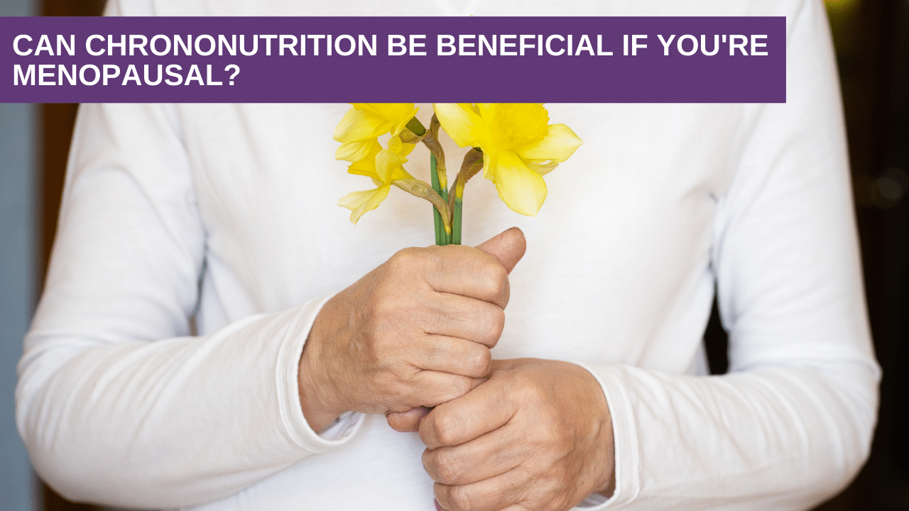 Can chrononutrition be beneficial if you're menopausal?