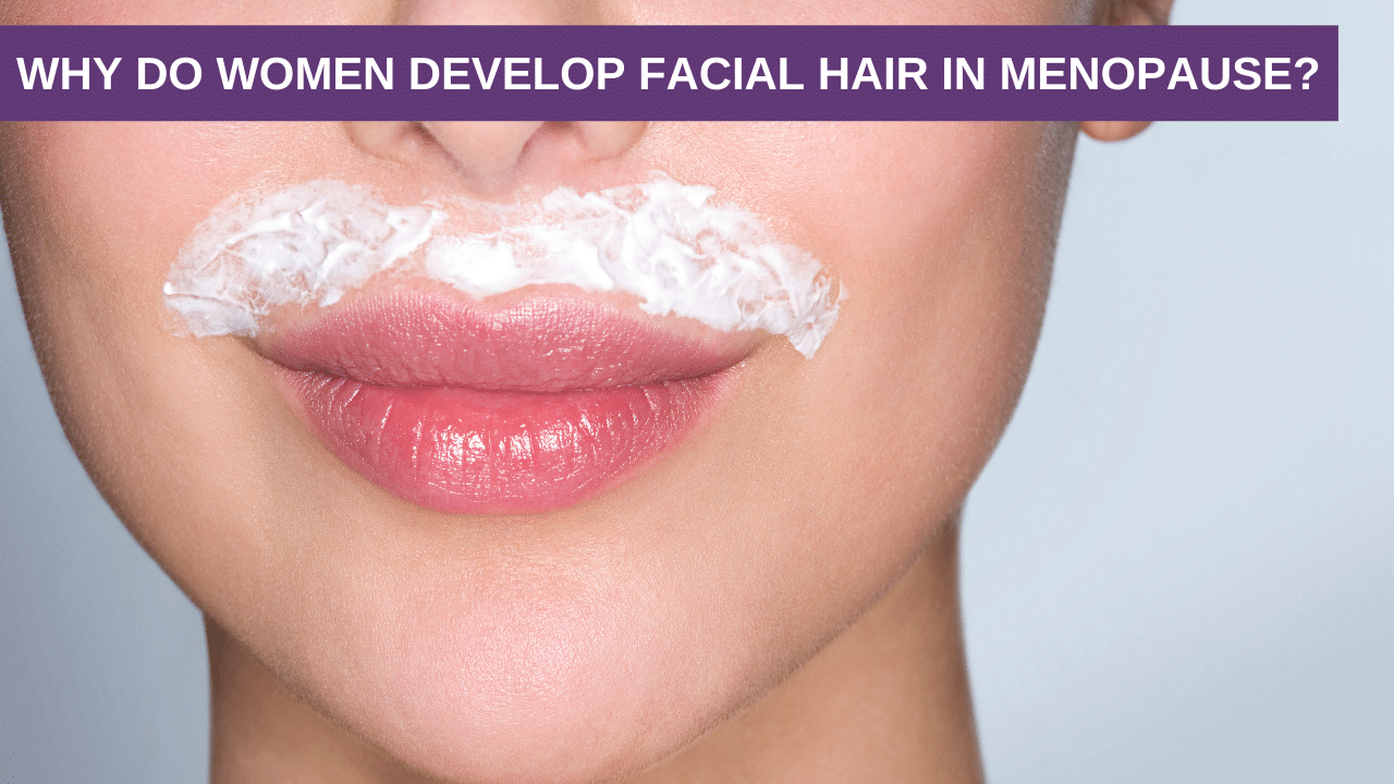 Why Do Women Develop Facial Hair in Menopause?